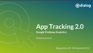 20160910_measurecamp_presentation_-_app_tracking_2_0_-_google_firebas