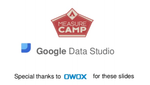 google_data_studio_-_first_impressions___measurecamp